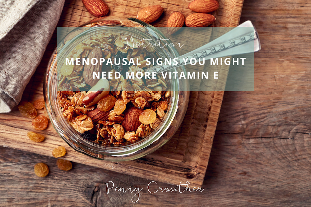 Menopausal Signs you might need more Vitamin E